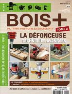 Hors-série BOIS+ n°11 : La Défonceuse, techniques avancées - Tome 2