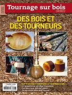 Hors-série TOURNAGE SUR BOIS N°6 : Des bois et des tourneurs