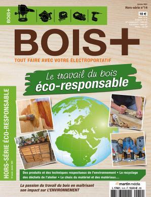 Hors-série BOIS+ n°14 : Le travail du bois éco-reponsable